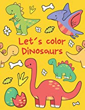 Let's Color Dinosaurs: Dinosaurs Coloring Books for Kids