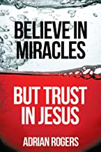 Believe in Miracles But Trust in Jesus (English Edition)