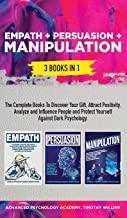 Empath + Persuasion + Manipulation: 3 Books in 1: A Complete Bundle to Discover Your Gift, Attract Positivity, Analyze and Influence People and Protect Yourself Against Dark Psychology