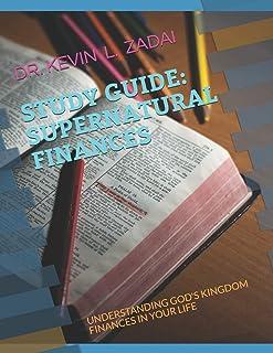 STUDY GUIDE: SUPERNATURAL FINANCES: UNDERSTANDING GOD'S KINGDOM FINANCES IN YOUR LIFE (WARRIORNOTES SCHOOL OF THE SPIRIT)
