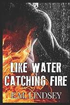 Like Water Catching Fire