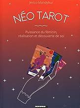 Néo tarot: Puissance du féminin, réalisation et découverte de soi. Avec 78 cartes et 1 livre illustré