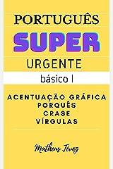 PORTUGUÊS SUPER URGENTE - BÁSICO I: Acentuação, vírgulas, porquês e crase (REDAÇÃO PARA O ENEM E PARA CONCURSOS) eBook Kindle