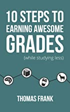 Cover image of 10 Steps to Earning Awesome Grades by Thomas Frank