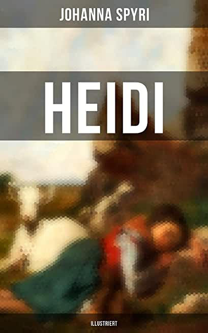 HEIDI (Illustriert): Der beliebte Kinderklassiker: Heidis Lehr- und Wanderjahre & Heidi kann brauchen, was es gelernt hat (German Edition)