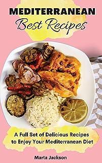 Mediterranean Best Recipes: A Full Set of Delicious Recipes to Enjoy Your Mediterranean Diet