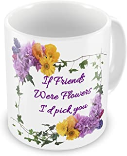 Funny Mug If Friends Were Flowers I'd pick you Novelty Gift Mug