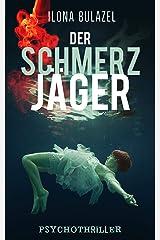 Der Schmerzjäger: Psychothriller Kindle Ausgabe
