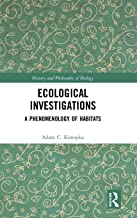 Ecological Investigations: A Phenomenology of Habitats (History and Philosophy of Biology)