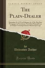 The Plain-Dealer: December 25, 1775 to February 12, 1776; The First Newspaper in New Jersey; Now First Printed from an Unique Contemporaneous Manuscript Copy (Classic Reprint)