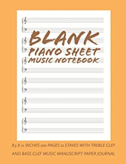 Blank Piano Sheet Music Notebook: 8.5 x 11 Inches 100 Pages 12 Staves with Treble Clef And Bass Clef Music Manuscript Pape...