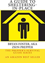 Protect Your Family - A Guide to Sheltering-In-Place: The Prepper's Survival Guide Series