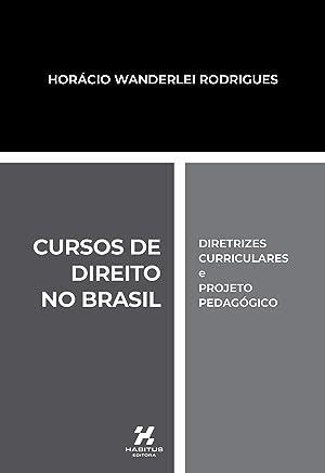 CURSOS DE DIREITO NO BRASIL: diretrizes curriculares e projeto pedagógico (Educação Jurídica Livro 1)