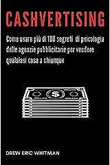 Cashvertising: Come usare più di 100 segreti di psicologia delle agenzie pubblicitarie per vendere qualsiasi cosa a chiunque (Italian Edition) Kindle Edition