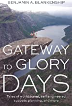 Gateway to Glory Days: Tales of world travel, self-engineered success planning, and more