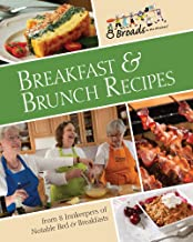 Breakfast & Brunch Recipes: Favorites from 8 innkeepers of notable Bed & Breakfasts across the U.S.