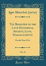 The Register of the Lynn Historical Society, Lynn, Massachusetts, Vol. 18: For the Year 1914 (Classic Reprint)