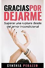 Gracias por dejarme: Superar una ruptura desde el amor incondicional (Desarrollo personal, autoayuda y superación) (Spanish Edition) Kindle Edition