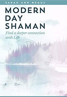 Modern Day Shaman: Find a deeper connection with Life