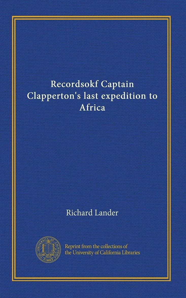 初心者構成クレタRecordsokf Captain Clapperton's last expedition to Africa (v.1-2)