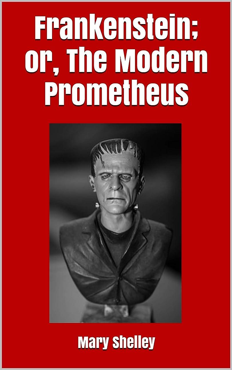 ファウルいっぱい実質的Frankenstein; or, The Modern Prometheus (English Edition)