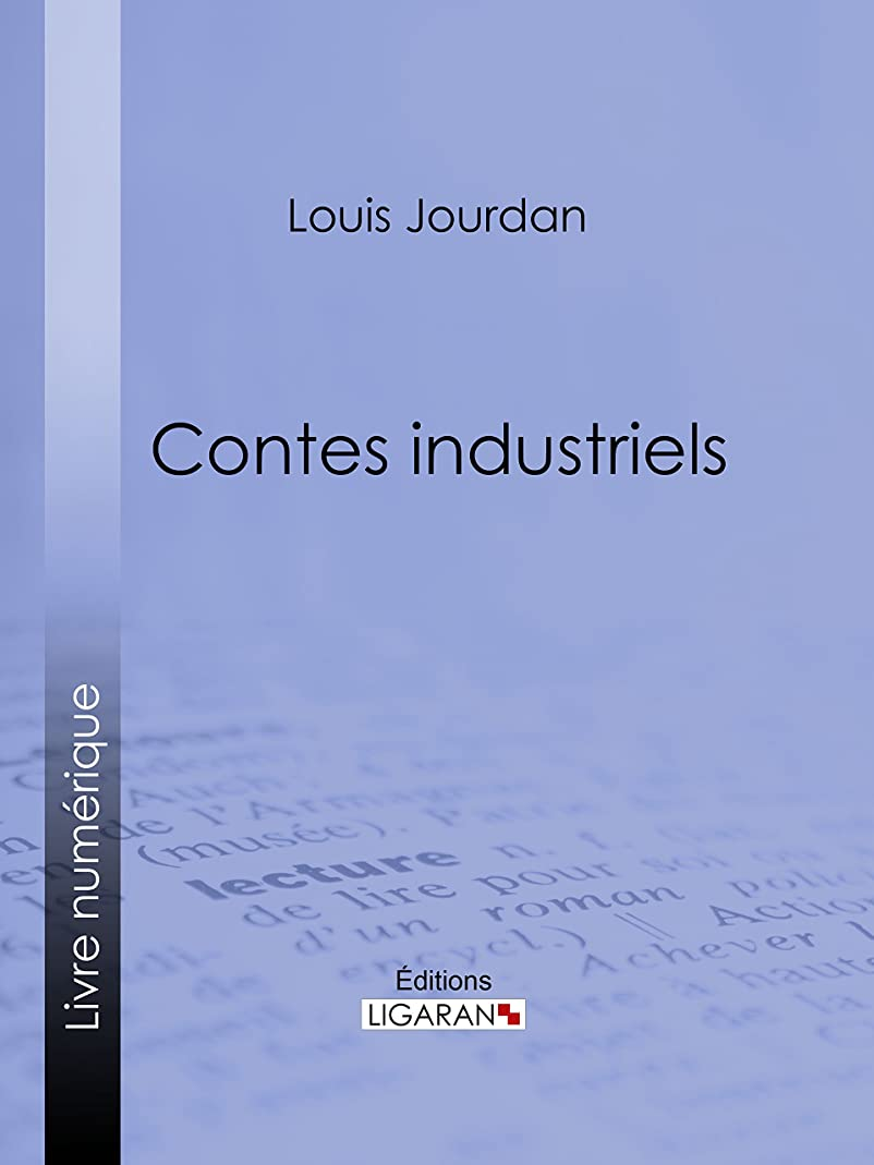 編集する素子スリーブContes industriels (French Edition)