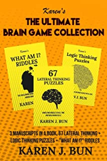 """The Ultimate Brain Game Collection: 3 Manuscripts In A Book, 67 Lateral Thinking + Logic Thinking Puzzles + """"What Am I?"""" Riddles"""