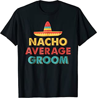 Mens Nacho Average Groom Mexican Hat Shirt Gift