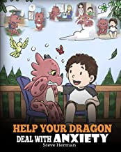 Help Your Dragon Deal With Anxiety: Train Your Dragon To Overcome Anxiety. A Cute Children Story To Teach Kids How To Deal...