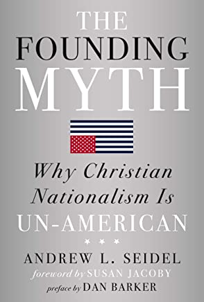 The Founding Myth: Why Christian Nationalism Is Un-American (English Edition)