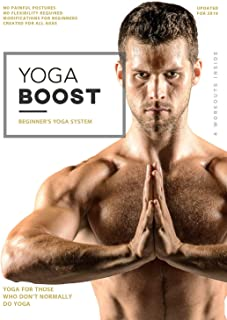 Yoga Boost: Beginner's Yoga System For Men And Women Who Don't Normally Do Yoga, With Modifications For The Inflexible. Build Muscle, Lose Weight, Soothe Sore Muscles, and Relieve Stress. Package May Vary