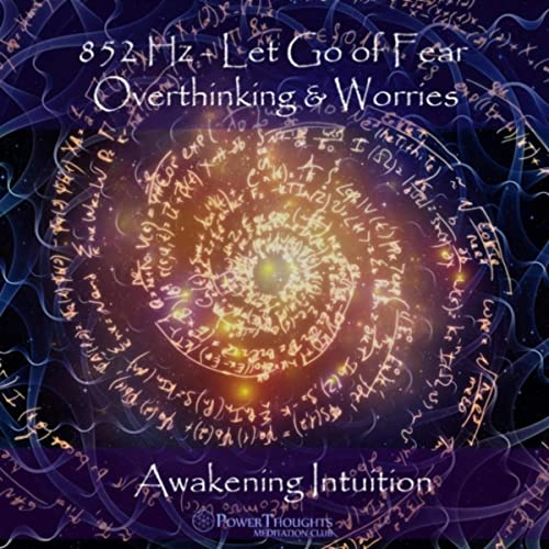 852 Hz Let Go of Fear, Overthinking & Worries: Awakening