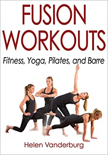 Fusion Workouts: Fitness, Yoga, Pilates, and Barre (English Edition)