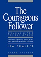 The Courageous Follower: Standing Up to and for Our Leaders