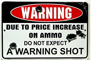 """HANGTIME Warning Due to Price Increase on Ammo Do Not Expect a Warning Shot 8"""" X12"""" Metal Sign (Design 1, 1) (1-(Pack)) (O..."""