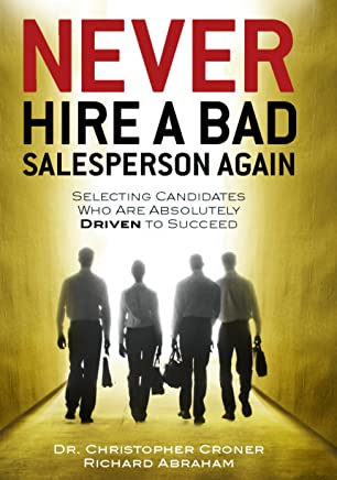 Never Hire a Bad Salesperson Again: Selecting Candidates Who Are Absolutely Driven to Succeed (English Edition)