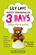 Potty Training in 3 Days: Helpful Tips & Advice - Quick, Easy & Proven Potty Training Guide to Stress-Free Results in 3 Days (Potty Training, Potty Training ... Toddler's Potty Training, Parenting Skills)