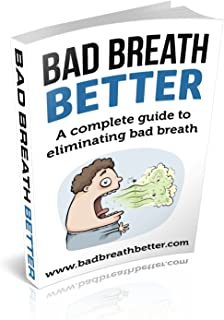 Bad Breath Better: A complete guide to eliminating bad breath.
