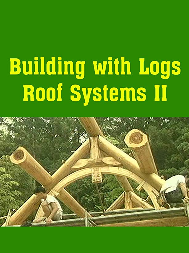 Building with Logs Roof Systems II