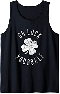 Inappropriate St Pats Funny St Patricks Day Go Luck Yourself Tank Top