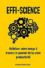 EFFI-SCIENCE : Maîtriser votre temps à travers le pouvoir de la vraie productivité Format Kindle