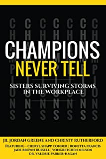 Champions Never Tell: Sisters Surviving Storms In The Workplace