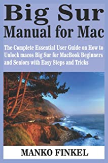 Big Sur Manual for Mac: The Complete Essential User Guide on How to Unlock macos Big Sur for MacBook Beginners and Seniors...