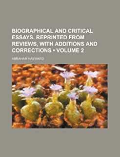 Biographical and Critical Essays. Reprinted from Reviews, with Additions and Corrections (Volume 2 )