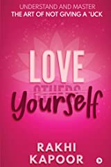 Love Yourself : Understand and Master the Art of not Giving a *uck Kindle Edition
