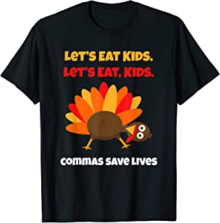 Thanksgiving Turkey Lets eats kids, commas save lives T-Shirt