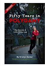Fifty Years in Polygamy:: Big Secrets, Little White Lies