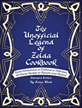 The Unofficial Legend Of Zelda Cookbook: From Monstrous to Dubious to Delicious, 195 Heroic Recipes to Restore your Hearts!