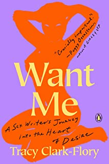 Want Me: A Sex Writer's Journey into the Heart of Desire