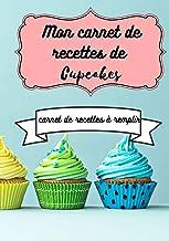 Mon carnet de recettes de cupcakes : carnet de recettes à remplir: cadeau idéal fête des mères noel pâques pour une passio...